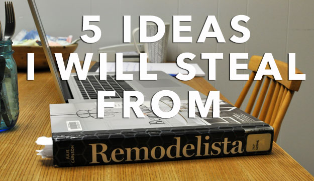 FIVE-IDEAS-I-WILL-STEAL-FROM-REMODELISTA